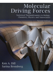 Molecular driving forces : statistical thermodynamics in biology, chemistry, physics, and nanoscience / Ken A. Dill