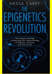 The epigenetics revolution : how modern biology is rewriting our understanding of genetics, disease, and inheritance / Nessa Carey.