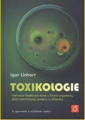 Toxikologie : interakce škodlivých látek s živými organismy, jejich mechanismy, projevy a důsledky /Igor Linhart.  2., upr. a rozš. vyd