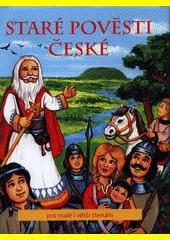 Staré pověsti české : pro malé i větší čtenáře  (odkaz v elektronickém katalogu)