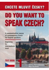 Chcete mluvit česky? = Do you want to speak Czech? : a communicative course of contemporary Czech for English speakers beginning to intermediate level. Text book 1 / Helena Remediosová, Elga Čechová (odkaz v elektronickém katalogu)