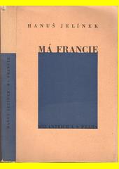 Má Francie : francouzští básníci nové doby  (odkaz v elektronickém katalogu)