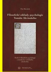 Filosofické základy psychologie Tomáše Akvinského : studie k filosofické psychologii a metafyzice vrcholného středověku  (odkaz v elektronickém katalogu)