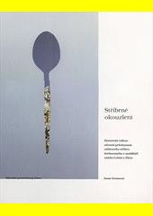 Stříbrné okouzlení : historické reflexe oživené průzkumem užitkového stříbra dochovaného v mobiliáři zámku Lešná u Zlína  (odkaz v elektronickém katalogu)