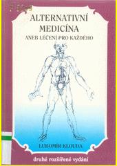 Alternativní medicína, aneb, Léčení pro každého  (odkaz v elektronickém katalogu)