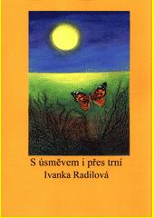 S úsměvem i přes trní / Ivanka Radilová (odkaz v elektronickém katalogu)