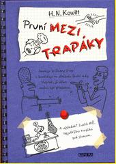 První mezi trapáky / H.N. Kowitt ; překlad Veronika Volhejnová