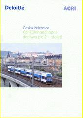 Česká železnice : konkurenceschopná doprava pro 21. století (odkaz v elektronickém katalogu)