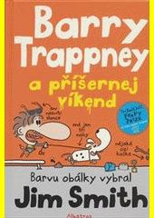 Barry Trappney a příšernej víkend / barvu obálky vybral Jim Smith ; přeložila Veronika Volhejnová