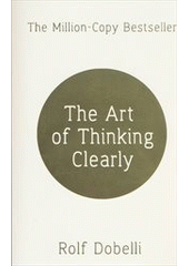 The art of thinking clearly  (odkaz v elektronickém katalogu)