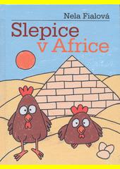 Slepice v Africe / Nela Fialová ; ilustrace v textu Miroslav Hoštička (odkaz v elektronickém katalogu)