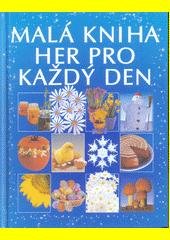 Malá kniha her pro každý den / Angela Wilkesová ; [přeložila Dona Zalmanová] (odkaz v elektronickém katalogu)