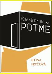 Kavárna POTMĚ / Ilona Fryčová (odkaz v elektronickém katalogu)