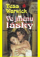 Ve jménu lásky / Tess Warwick ; přeložila Lucie Erbenová (odkaz v elektronickém katalogu)