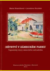 Dětství v zámeckém parku : vzpomínky dcery zámeckého zahradníka  (odkaz v elektronickém katalogu)