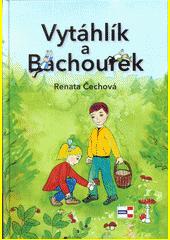 Vytáhlík a Bachourek  (odkaz v elektronickém katalogu)