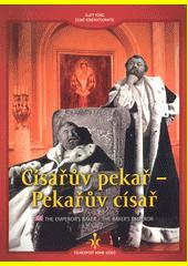 Císařův pekař - Pekařův císař = The Emperor's Baker - The Baker's Emperor  (odkaz v elektronickém katalogu)