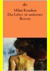 Das Leben ist anderswo : Roman  (odkaz v elektronickém katalogu)
