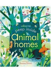 Peep inside animal homes / [written by Anna Milbourne ; illustrated by Simona Dimitri] (odkaz v elektronickém katalogu)
