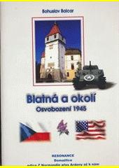 Blatná a okolí : osvobození 1945 / Bohuslav Balcar (odkaz v elektronickém katalogu)