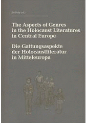 The Aspects of Genres in the Holocaust Literatures in Central Europe = Die Gattungsaspekte der Holocaustliteratur in Mitteleuropa  (odkaz v elektronickém katalogu)