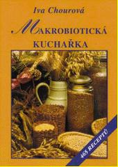 Makrobiotická kuchařka : vaříme bez vajec, mléka, cukru a masa : 465 receptů  (odkaz v elektronickém katalogu)