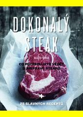 Dokonalý steak : co potřebujete vědět o přípravě steaků  (odkaz v elektronickém katalogu)