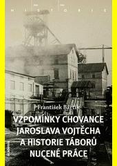 Vzpomínky chovance Jaroslava Vojtěcha ahistorie táborů nucené práce
