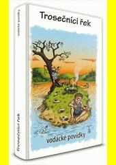Trosečníci řek : vodácké povídky  (odkaz v elektronickém katalogu)
