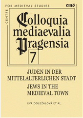 Juden in der mittelalterlichen Stadt : der städtische Raum im Mittelalter - Ort des Zusammenlebens und des Konflikts = Jews in the medieval town : urban space in the Middle Ages - a place of coexistence and conflicts / Eva Doležalová et al. (odkaz v elektronickém katalogu)