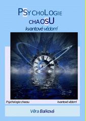 Psychologie chaosu : kvantové vědomí / Věra Balková (odkaz v elektronickém katalogu)
