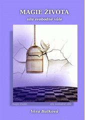 Magie života : síla svobodné vůle / Věra Balková (odkaz v elektronickém katalogu)