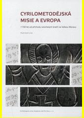 Cyrilometodějská misie a Evropa : 1150 let od příchodu soluňských bratří na Velkou Moravu / Pavel Kouřil a kol. (odkaz v elektronickém katalogu)