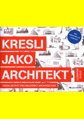 Kresli jako architekt : kniha aktivit pro milovníky architektury / Steve Bowkett ; překlad: Jana Bílková (odkaz v elektronickém katalogu)