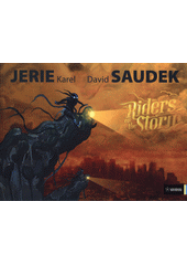 Karel Jerie - David Saudek : riders on the storm / text: Rea Michalová (odkaz v elektronickém katalogu)