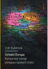 Střední Evropa : komparace vývoje středoevropských států / Irah Kučerová (odkaz v elektronickém katalogu)