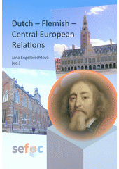 Dutch - Flemish - Central European relations : chapters from cultural relations between North-West and East-Central Europe : proceedings of the International Conference for Cultural Studies (Searching for Culture-SEFOC), 16-17 October 2014, Palacký University in Olomouc : volume 7 / Jana Engelbrechtová (ed.) (odkaz v elektronickém katalogu)
