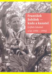 František Sobíšek - kněz a kazatel : (výběr kázání z let 1993-1996) (odkaz v elektronickém katalogu)