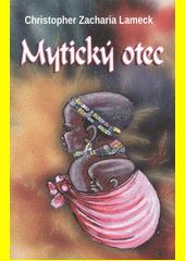 Mytický otec / Christopher Zacharia Lameck (odkaz v elektronickém katalogu)
