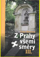 Z Prahy všemi směry. III / Ivana Mudrová (odkaz v elektronickém katalogu)