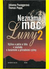 Neznámá moc Luny. 2, Výživa a péče o tělo v souladu s lunárními a přírodními rytmy  (odkaz v elektronickém katalogu)