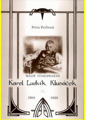 Malíř Staropražan Karel Ludvík Klusáček : (1865-1929) : ze života umělce a organizátora veřejného života  (odkaz v elektronickém katalogu)
