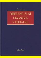 Diferenciální diagnóza v pediatrii / Robert Ploier ; vedoucí kolektivu překladatelů a pořadatel díla: Jan Janda (odkaz v elektronickém katalogu)