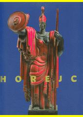 Jaroslav Horejc - nejen sochař : ze sbírky Tomáše Hejtmánka  (odkaz v elektronickém katalogu)