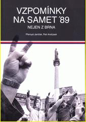 Vzpomínky na samet '89 : nejen z Brna / Přemysl Janíček, Petr Andrýsek (odkaz v elektronickém katalogu)