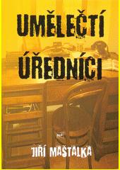 Umělečtí úředníci / Jiří Maštalka (odkaz v elektronickém katalogu)