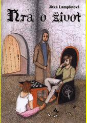 Hra o život / Jitka Lamplotová (odkaz v elektronickém katalogu)