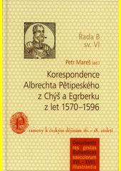 Korespondence Albrechta Pětipeského z Chýš a Egrberku z let 1570-1596 / Petr Mareš (ed.) (odkaz v elektronickém katalogu)