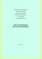 Pod velehorami Nevyslovitelného / Stanislav Střešňák, Petr Střešňák, Jan Zeměšský, Marek Svoboda, Jiří Netík, František Petr (odkaz v elektronickém katalogu)