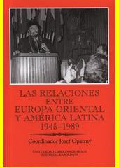 Las relaciones entre Europa Oriental y América Latina 1945-1989 / coordinator Josef Opatrný (odkaz v elektronickém katalogu)